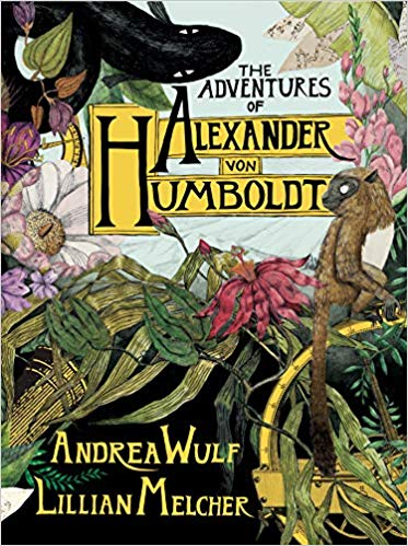 Cover image for The Adventures of Alexander von Humboldt written by Andrea Wulf and illustrated by Lillian Melcher